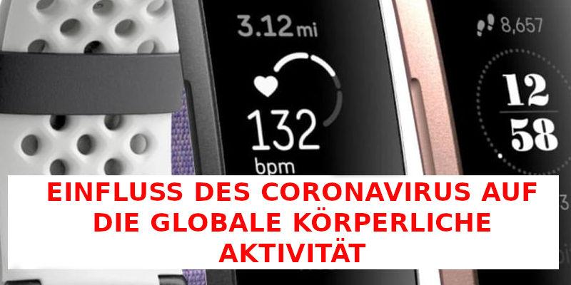 EINFLUSS DES CORONAVIRUS AUF DIE GLOBALE KÖRPERLICHE AKTIVITÄT