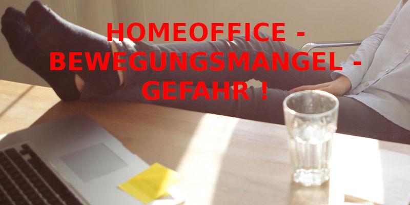 HOMEOFFICE - BEWEGUNGSMANGEL - GEFAHR