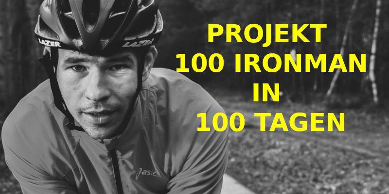 PROJEKT 100 IRONMAN IN 100 TAGEN