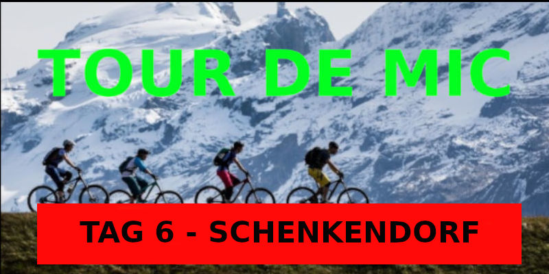 TAG 6 - TOUR DE MIC SCHENKENDORF