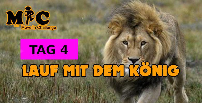 TAG 4 Lauf mit dem könig